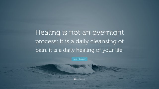 5068208-leon-brown-quote-healing-is-not-an-overnight-process-it-is-a-daily6323773489012292642.jpg